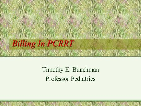 Timothy E. Bunchman Professor Pediatrics