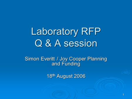 1 Laboratory RFP Q & A session Simon Everitt / Joy Cooper Planning and Funding 18 th August 2006.