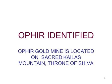 OPHIR GOLD MINE IS LOCATED ON SACRED KAILAS MOUNTAIN, THRONE OF SHIVA
