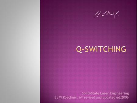Q-Switching بسم الله الرحمن الرحیم Solid-State Laser Engineering
