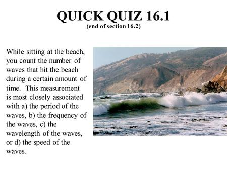 QUICK QUIZ 16.1 (end of section 16.2)