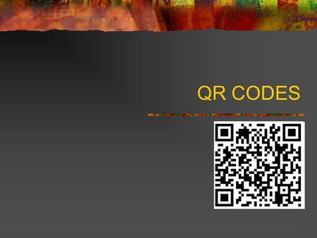 QR CODES. QR Codes – What Are They Quick Response Code 2-D Bar code Scanning the QR Code takes you to a website with more information. Video Website Blog.