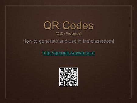 QR Codes (Quick Response) How to generate and use in the classroom!