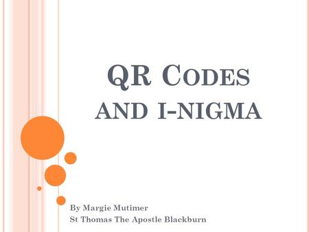 QR C ODES AND I - NIGMA By Margie Mutimer St Thomas The Apostle Blackburn.
