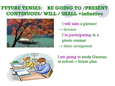 I will take a picture! → decision I´m participating in a photo contest