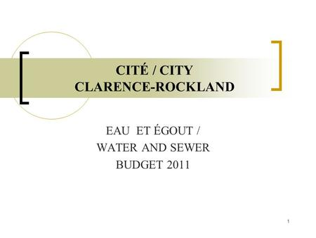1 CITÉ / CITY CLARENCE-ROCKLAND EAU ET ÉGOUT / WATER AND SEWER BUDGET 2011.