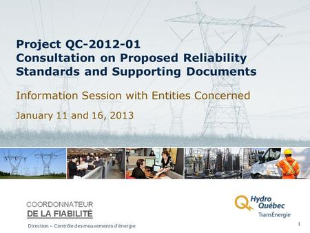 Project QC-2012-01 Consultation on Proposed Reliability Standards and Supporting Documents Information Session with Entities Concerned January 11 and 16,