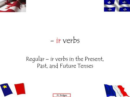 Regular – ir verbs in the Present, Past, and Future Tenses