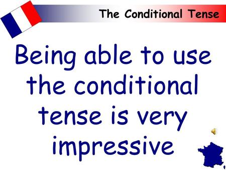 The Conditional Tense Being able to use the conditional tense is very impressive.