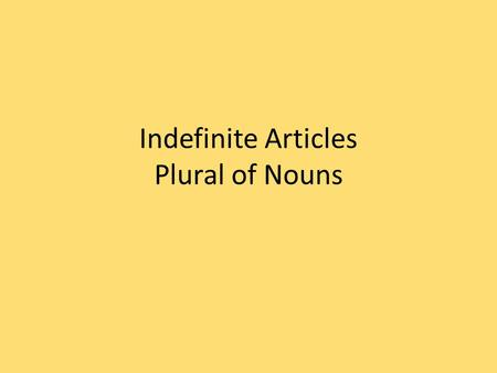 Indefinite Articles Plural of Nouns