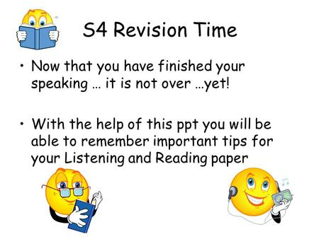 S4 Revision Time Now that you have finished your speaking … it is not over …yet! With the help of this ppt you will be able to remember important tips.