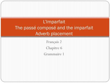 L'Imparfait The passé composé and the imparfait Adverb placement