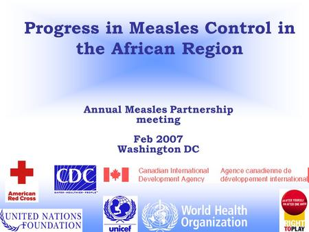 Progress in Measles Control in the African Region Annual Measles Partnership meeting Feb 2007 Washington DC.