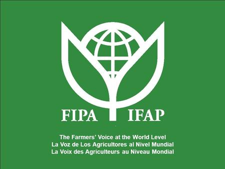 The Farmers Voice at the World Level La Voz de Los Agricultores al Nivel Mundial La Voix des Agriculteurs au Niveau Mondial.