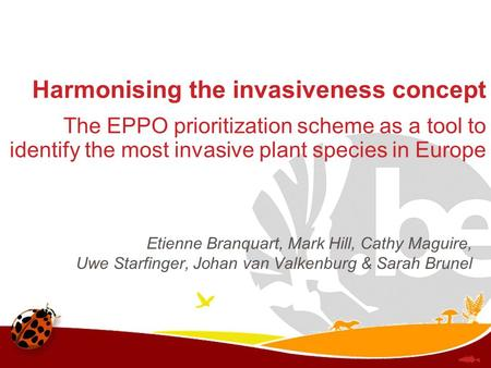 Harmonising the invasiveness concept The EPPO prioritization scheme as a tool to identify the most invasive plant species in Europe Etienne Branquart,