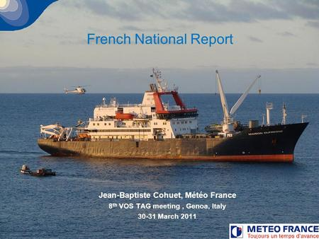 1 French National Report Jean-Baptiste Cohuet, Météo France 8 th VOS TAG meeting, Genoa, Italy 30-31 March 2011.