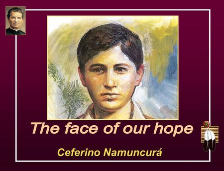 Ceferino Namuncurá In May of 1905, Ceferino Namuncurá died in the Fatebenefratelli hospital in Rome. He was a son of a tribal chief in of Argentina.