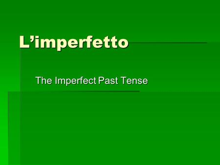 Limperfetto The Imperfect Past Tense. When we use limperfetto was/were doing was/were doing Used to do Used to do Time in past tense Time in past tense.