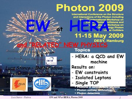 Luca Stanco - PadovaEW and NP at HERA, Photon 2009 1 EW at HERA Luca Stanco – INFN Padova on behalf of ZEUS and H1 collaborations and RELATED NEW PHYSICS.