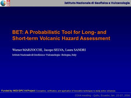 Istituto Nazionale di Geofisica e Vulcanologia COV4 meeting - Quito, Ecuador, Jan. 23-27, 2006 BET: A Probabilistic Tool for Long- and Short-term Volcanic.