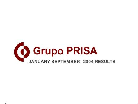 JANUARY-SEPTEMBER 2004 RESULTS. 2 GRUPO PRISA OVERVIEW Million9M 049M 03Chg. % REVENUES1,092989+10.5 EBITDA234184+27.0 EBIT159107+48.1 NET PROFIT7648+60.0.