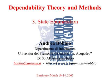 A. BobbioBertinoro, March 10-14, 20031 Dependability Theory and Methods 3. State Enumeration Andrea Bobbio Dipartimento di Informatica Università del Piemonte.