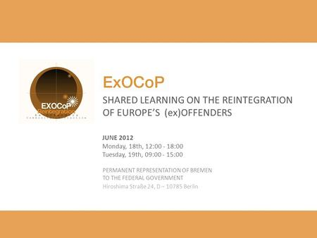 SHARED LEARNING ON THE REINTEGRATION OF EUROPES (ex)OFFENDERS JUNE 2012 Monday, 18th, 12:00 - 18:00 Tuesday, 19th, 09:00 - 15:00 PERMANENT REPRESENTATION.