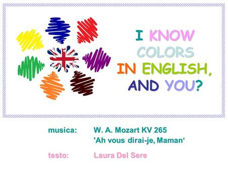 Musica: W. A. Mozart KV 265 'Ah vous dirai-je, Maman testo: Laura Del Sere I KNOW COLORS IN ENGLISH, AND YOU?