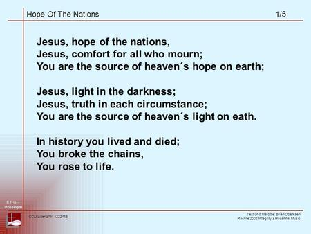 Hope Of The Nations1/5 Jesus, hope of the nations, Jesus, comfort for all who mourn; You are the source of heaven´s hope on earth; Jesus, light in the.