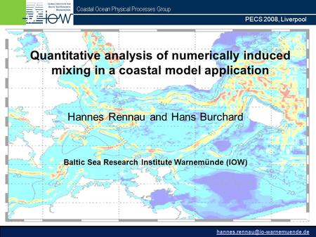 PECS 2008, Liverpool Hannes Rennau and Hans Burchard Baltic Sea Research Institute Warnemünde (IOW) Quantitative analysis of numerically induced mixing.