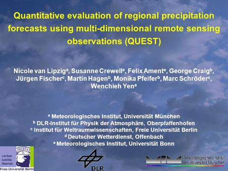 Quantitative evaluation of regional precipitation forecasts using multi-dimensional remote sensing observations (QUEST) Nicole van Lipzig a, Susanne Crewell.