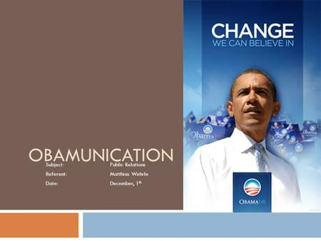 Obamunication Subject: Public Relations Referent: Matthias Wehrle