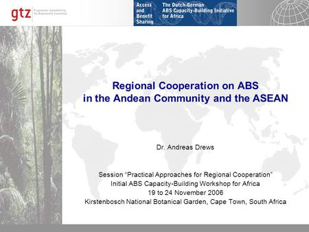21.12.2013 Seite 1 Regional Cooperation on ABS in the Andean Community and the ASEAN Dr. Andreas Drews Session Practical Approaches for Regional Cooperation.