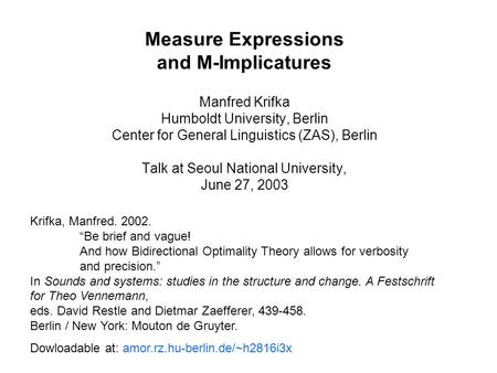 Measure Expressions and M-Implicatures Manfred Krifka Humboldt University, Berlin Center for General Linguistics (ZAS), Berlin Talk at Seoul National.