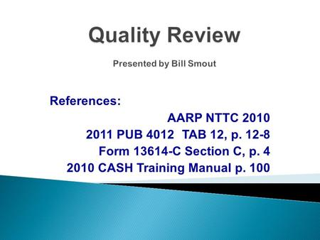References: AARP NTTC 2010 2011 PUB 4012TAB 12, p. 12-8 Form 13614-C Section C, p. 4 2010 CASH Training Manual p. 100.