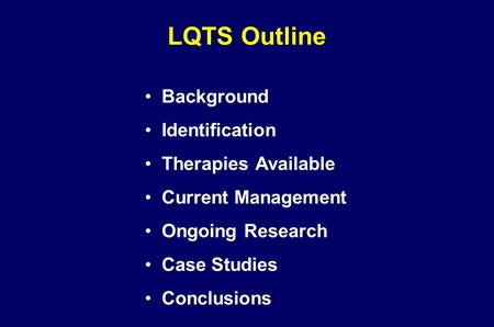LQTS Outline Background Identification Therapies Available