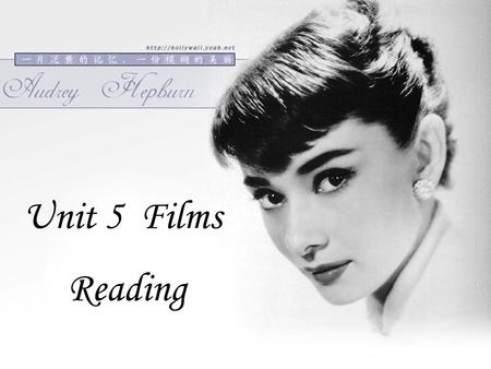 Unit 5 Films Reading. Hollywoods all-time favourite-- Audrey Hepburn Hollywoods all-time favourite-- Audrey Hepburn.