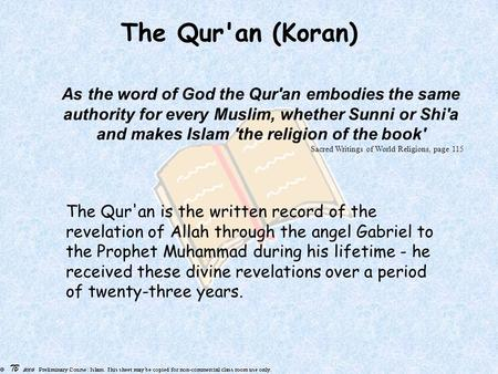 The Qur'an (Koran) As the word of God the Qur'an embodies the same authority for every Muslim, whether Sunni or Shi'a and makes Islam 'the religion of.