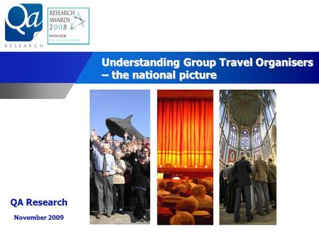 Understanding Group Travel Organisers – the national picture QA Research November 2009.