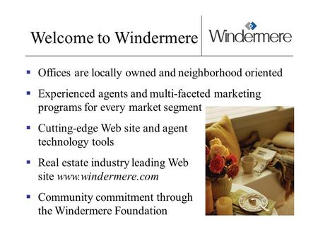 Welcome to Windermere Offices are locally owned and neighborhood oriented Experienced agents and multi-faceted marketing programs for every market segment.