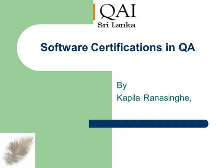 Software Certifications in QA By Kapila Ranasinghe,