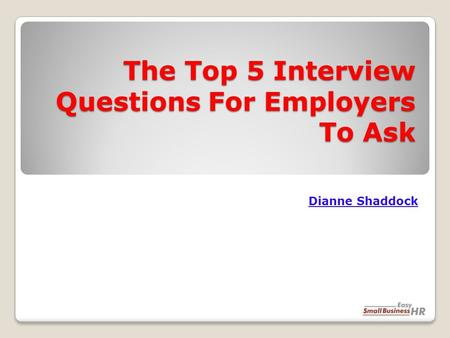 The Top 5 Interview Questions For Employers To Ask Dianne Shaddock.