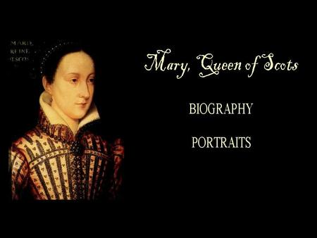 8 December, 1542 Mary Stuart born at Linlithgow Palace 14 December, 1542, James V, King of Scots, Marys father dies.