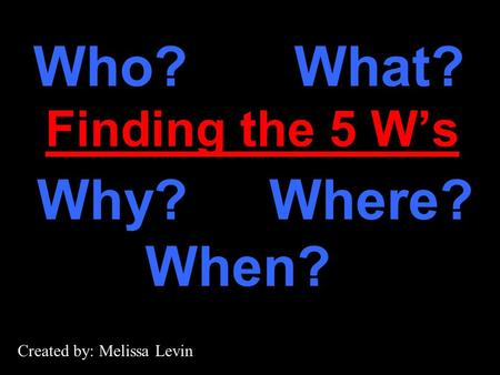 Who? What? Why? Where? When? Finding the 5 W's