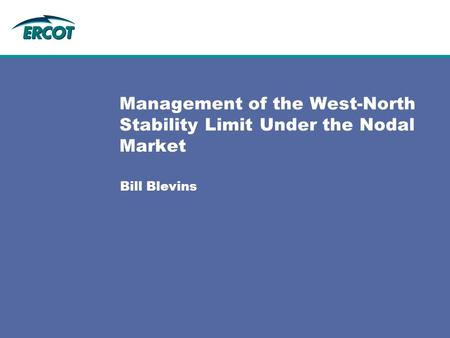 Bill Blevins Management of the West-North Stability Limit Under the Nodal Market.