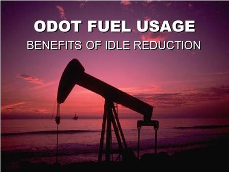 ODOT FUEL USAGE BENEFITS OF IDLE REDUCTION. Rudolf Diesel Rudolf Diesel constructed the first diesel engine in 1897 This led to an 1898 patent #608,845.