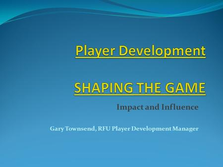 Impact and Influence Gary Townsend, RFU Player Development Manager.