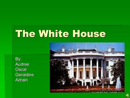 The White House By:AudreeOscarGeraldineAdrain. History For two hundred years, the White House has stood as a symbol of the Presidency, the United States.