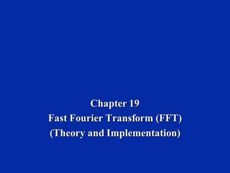 Chapter 19 Fast Fourier Transform (FFT) (Theory and Implementation)