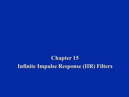 Chapter 15 Infinite Impulse Response (IIR) Filters